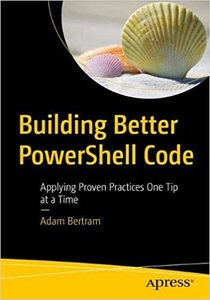 Building Better Powershell Code: Applying Proven Practices One Tip at a Time-cover