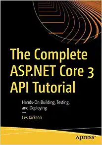 The Complete ASP.NET Core 3 API Tutorial: Hands-On Building, Testing, and Deploying-cover