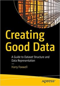 Creating Good Data: A Guide to Dataset Structure and Data Representation-cover
