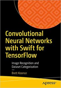Convolutional Neural Networks with Swift for Tensorflow: Image Recognition and Dataset Categorization-cover