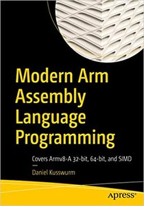 Modern Arm Assembly Language Programming: Covers Armv8-A 32-Bit, 64-Bit, and Simd-cover