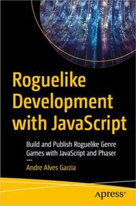 Roguelike Development with JavaScript: Build and Publish Roguelike Genre Games with JavaScript and Phaser-cover
