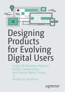 Designing Products for Evolving Digital Users: Study UX Behavior Patterns, Online Communities, and Future Digital Trends-cover