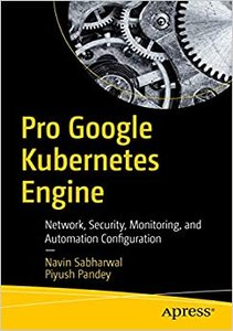 Pro Google Kubernetes Engine: Network, Security, Monitoring, and Automation Configuration-cover