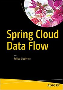 Spring Cloud Data Flow: Native Cloud Orchestration Services for Microservice Applications on Modern Runtimes-cover
