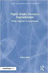 Digital Audio Forensics Fundamentals: From Capture to Courtroom