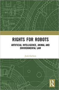 Rights for Robots: Artificial Intelligence, Animal and Environmental Law-cover