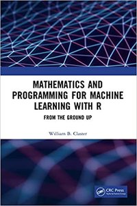 Mathematics and Programming for Machine Learning with R: From the Ground Up-cover