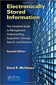 Electronically Stored Information: The Complete Guide to Management, Understanding, Acquisition, Storage, Search, and Retrieval, Second Edition-cover