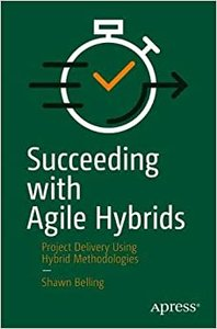 Succeeding with Agile Hybrids: Project Delivery Using Hybrid Methodologies-cover