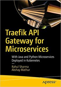 Traefik API Gateway for Microservices: With Java and Python Microservices Deployed in Kubernetes-cover