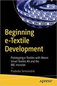 Beginning E-Textile Development: Prototyping E-Textiles with Wearic Smart Textiles Kit and the BBC Micro: Bit