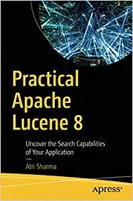 Practical Apache Lucene 8: Uncover the Search Capabilities of Your Application-cover