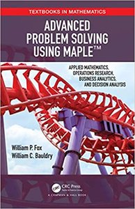 Advanced Problem Solving Using Maple: Applied Mathematics, Operations Research, Business Analytics, and Decision Analysis-cover