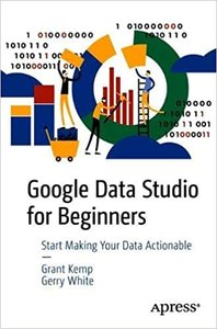 Google Data Studio Cookbook: Tools to Make Your Data Actionable-cover