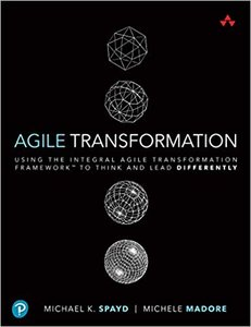 Agile Transformation: Using the Integral Agile Transformation Framework(tm) to Think and Lead Differently-cover
