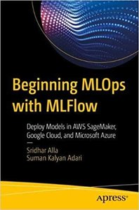 Beginning Mlops with Mlflow: Deploy Models in Aws Sagemaker, Google Cloud, and Microsoft Azure-cover