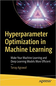 Hyperparameter Optimization in Machine Learning: Make Your Machine Learning and Deep Learning Models More Efficient-cover