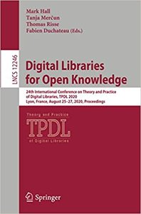 Digital Libraries for Open Knowledge: 24th International Conference on Theory and Practice of Digital Libraries, Tpdl 2020, Lyon, France, August 25-27-cover