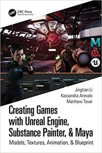 Creating Games with Unreal Engine, Substance Painter, & Maya: Models, Textures, Animation, & Blueprint-cover