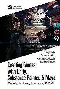 Creating Games with Unity, Substance Painter, & Maya: Models, Textures, Animation, & Code-cover
