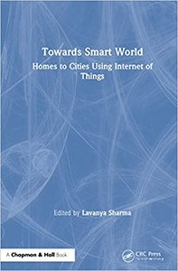 Towards Smart World: Homes to Cities Using Internet of Things-cover