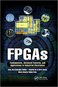 FPGAs: Fundamentals, Advanced Features, and Applications in Industrial Electronics-cover