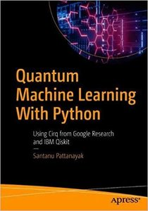 Quantum Machine Learning with Python: Using Cirq from Google Research and IBM Qiskit-cover