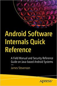 Android Software Internals Quick Reference: A Field Manual and Security Reference Guide to Java-Based Android Components-cover