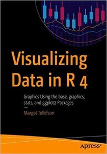 Visualizing Data in R 4: Graphics Using the Base, Graphics, Stats, and Ggplot2 Packages-cover