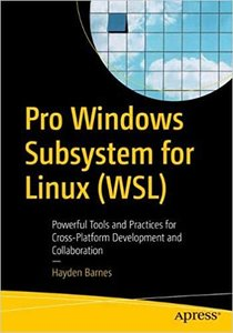 Pro Windows Subsystem for Linux (Wsl): Powerful Tools and Practices for Cross-Platform Development and Collaboration-cover