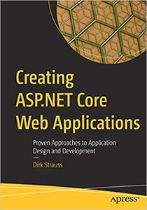 Creating ASP.NET Core Web Applications: Proven Approaches to Application Design and Development-cover