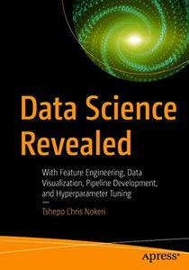 Data Science Revealed: With Feature Engineering, Data Visualization, Pipeline Development, and Hyperparameter Tuning-cover