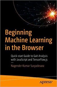 Beginning Machine Learning in the Browser: Quick-Start Guide to Gait Analysis with JavaScript and Tensorflow.Js-cover
