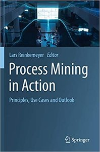 Process Mining in Action: Principles, Use Cases and Outlook-cover