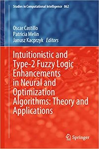 Intuitionistic and Type-2 Fuzzy Logic Enhancements in Neural and Optimization Algorithms: Theory and Applications-cover