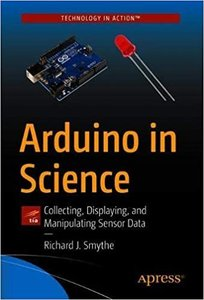 Arduino in Science: Collecting, Displaying, and Manipulating Sensor Data