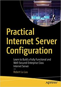 Practical Internet Server Configuration: Learn to Build a Fully Functional and Well-Secured Enterprise Class Internet Server-cover