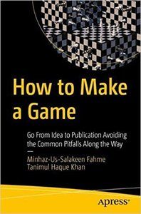 How to Make a Game: Go from Idea to Publication Avoiding the Common Pitfalls Along the Way