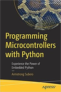 Programming Microcontrollers with Python: Experience the Power of Embedded Python-cover