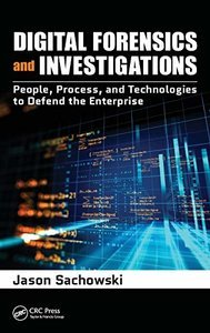 Digital Forensics and Investigations: People, Process, and Technologies to Defend the Enterprise-cover