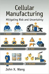 Cellular Manufacturing: Mitigating Risk and Uncertainty-cover