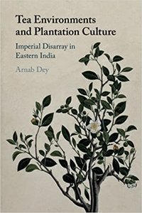 Tea Environments and Plantation Culture: Imperial Disarray in Eastern India