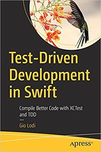 Test-Driven Development in Swift: Compile Better Code with Xctest and Tdd-cover