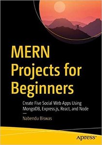 Mern Projects for Beginners: Create Five Social Web Apps Using Mongodb, Express.Js, React, and Node-cover