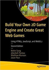 Build Your Own 2D Game Engine and Create Great Web Games: Using Html5, Javascript, and Webgl2-cover